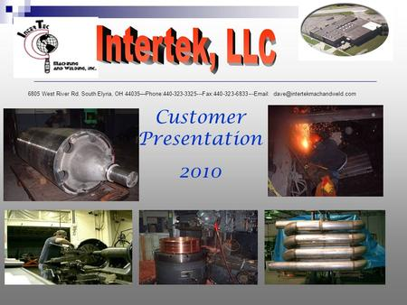 Customer Presentation 2010 6805 West River Rd. South Elyria, OH 44035—Phone:440-323-3325---Fax:440-323-6833---