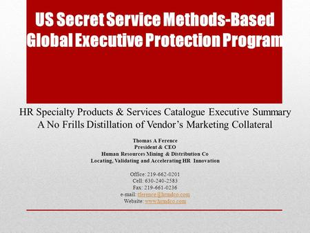 US Secret Service Methods-Based Global Executive Protection Program HR Specialty Products & Services Catalogue Executive Summary A No Frills Distillation.