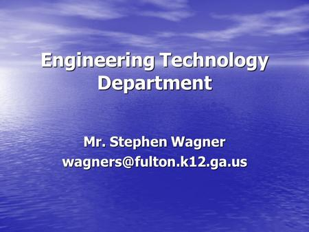 Engineering Technology Department Mr. Stephen Wagner