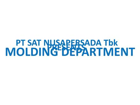 MOLDING DEPARTMENT PT SAT NUSAPERSADA Tbk PRESENTS.