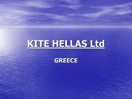 KITE HELLAS Ltd GREECE. GREECE Population 10.000.000 Biggest Markets Athens 5.000.000 Thessalonica 2.000.000.