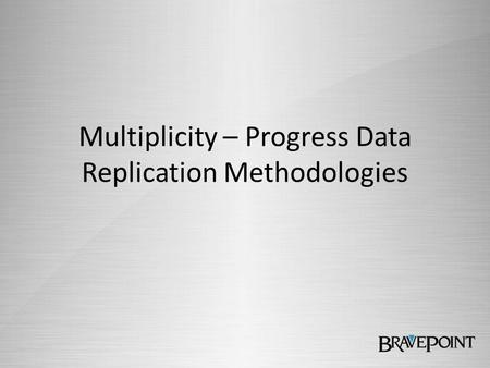 Multiplicity – Progress Data Replication Methodologies.
