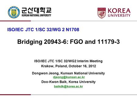 Bridging 20943-6: FGO and 11179-3 ISO/IEC JTC 1/SC 32/WG2 Interim Meeting Krakow, Poland, October 16, 2012 Dongwon Jeong, Kunsan National University