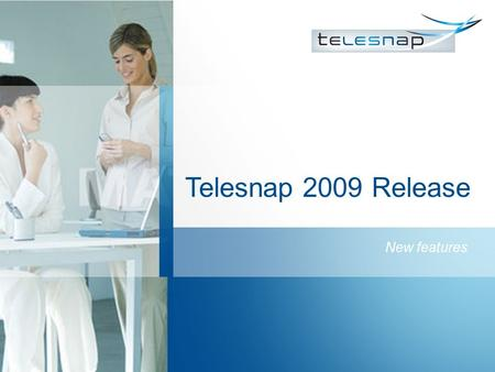 Telesnap 2009 Release New features. Requirement / Specifications Snapware Server: Windows 2000 Server / Windows 2003 Server CPU 2,4 GHz, 2 GB RAM, 10.