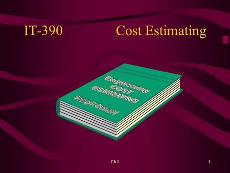 Ch 11 IT-390Cost Estimating. 2 Cost Estimating Predictive process used to quantify cost and price and possibly resources –Goal: Minimize the uncertainty.