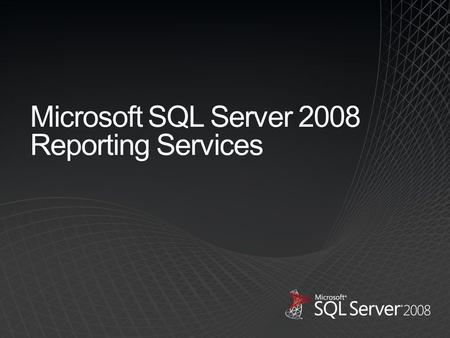Microsoft SQL Server 2008 Reporting Services. Complete and integrated Based on Microsoft Office Enterprise grade Affordable Improving organizations by.