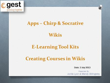 Presented By Junita Lyon & Mandy Billingsley Date: 3 July 2013 Apps – Chirp & Socrative Wikis E-Learning Tool Kits Creating Courses in Wikis.