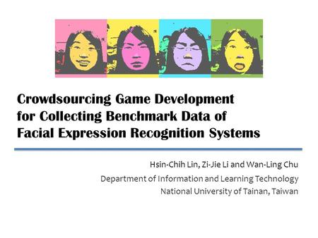 Crowdsourcing Game Development for Collecting Benchmark Data of Facial Expression Recognition Systems Department of Information and Learning Technology.