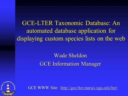 GCE-LTER Taxonomic Database: An automated database application for displaying custom species lists on the web Wade Sheldon GCE Information Manager GCE.