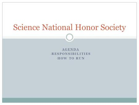 AGENDA - RESPONSIBILITIES - HOW TO RUN Science National Honor Society.