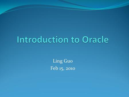 Ling Guo Feb 15, 2010 Database(RDBMS) Software Review Oracle RDBMS (Oracle Cooperation) 4()6 Oracle 10g Express version DB2 (IBM) IBM DB2 Express-C SQL.