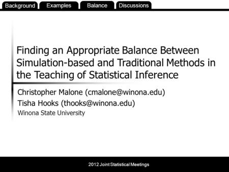 2012 Joint Statistical Meetings Examples Balance BackgroundDiscussions Christopher Malone Tisha Hooks Winona State.