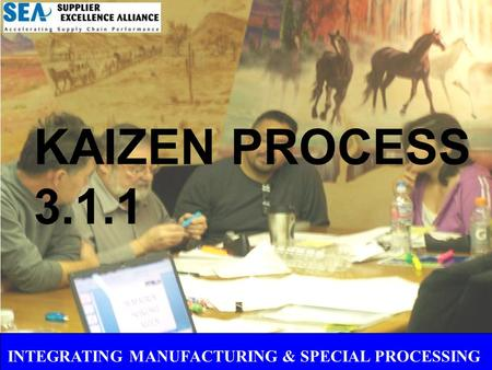 INTEGRATING MANUFACTURING & SPECIAL PROCESSING KAIZEN PROCESS 3.1.1.
