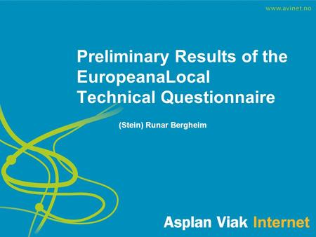 Preliminary Results of the EuropeanaLocal Technical Questionnaire (Stein) Runar Bergheim.