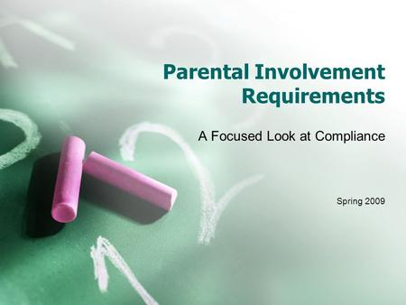 Parental Involvement Requirements A Focused Look at Compliance Spring 2009.