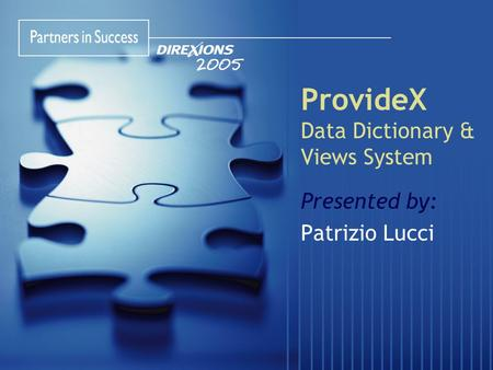 ProvideX Data Dictionary & Views System Presented by: Patrizio Lucci.