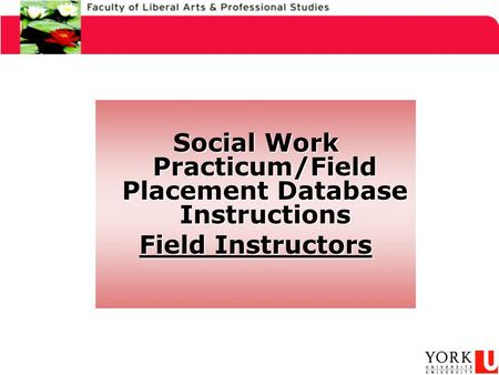Social Work Practicum/Field Placement Database Instructions Field Instructors.