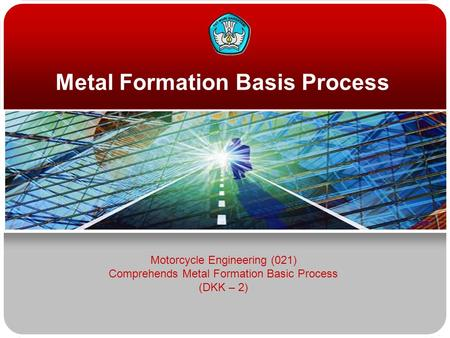 Metal Formation Basis Process Motorcycle Engineering (021) Comprehends Metal Formation Basic Process (DKK – 2)