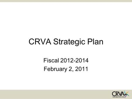 CRVA Strategic Plan Fiscal 2012-2014 February 2, 2011.