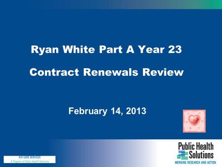 Ryan White Part A Year 23 Contract Renewals Review February 14, 2013.