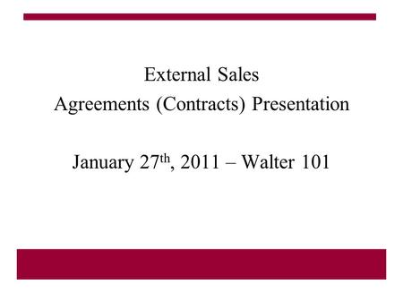 External Sales Agreements (Contracts) Presentation January 27 th, 2011 – Walter 101.