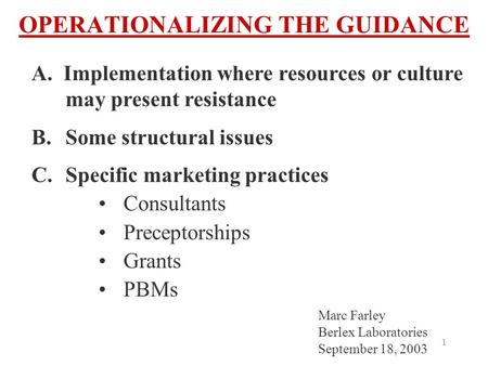 1 OPERATIONALIZING THE GUIDANCE A. Implementation where resources or culture may present resistance B.Some structural issues C. Specific marketing practices.