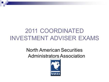 2011 COORDINATED INVESTMENT ADVISER EXAMS North American Securities Administrators Association.