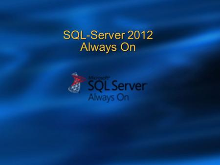 "SQL-Server 2012 Always On. SQL Server ""SQL-Server 2012"" Highlights High Availability SQL Server AlwaysOn Security & Manageability User-Defined Server."