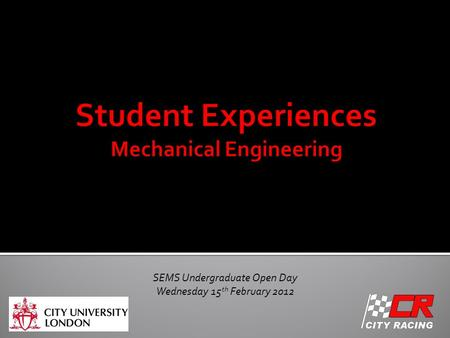 SEMS Undergraduate Open Day Wednesday 15 th February 2012.