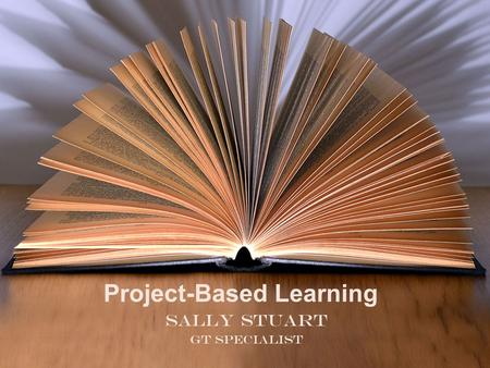 Project-Based Learning Sally Stuart GT Specialist.