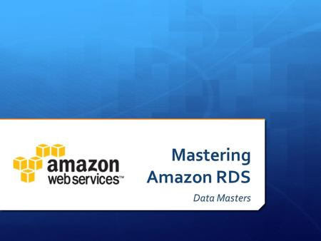 Mastering Amazon RDS Data Masters. Special Thanks To… Miami Innovation Center for Entrepreneurship www.startup-miami.com/mice.