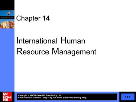 14-1 Copyright  2007 McGraw-Hill Australia Pty Ltd PPTs t/a Global Business Today 1e by Hill. Slides prepared by Fuming Jiang. Chapter 14 I nternational.
