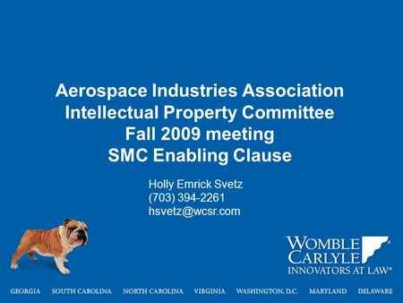 Aerospace Industries Association Intellectual Property Committee Fall 2009 meeting SMC Enabling Clause Holly Emrick Svetz (703) 394-2261