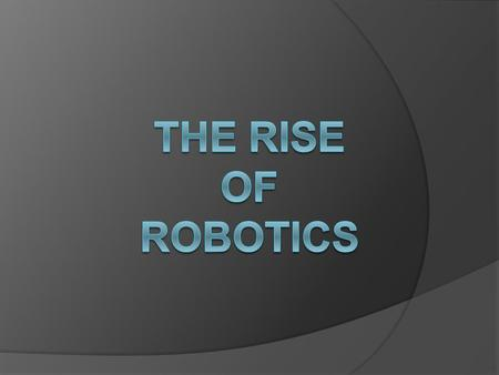 The Rise of Robotics.