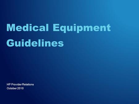 HP Provider Relations October 2010 Medical Equipment Guidelines.