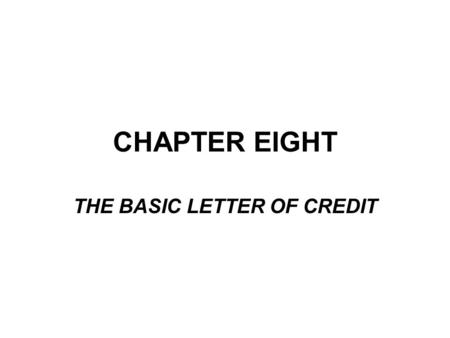 CHAPTER EIGHT THE BASIC LETTER OF CREDIT. With a letter of credit banks become directly involved by committing themselves to pay the seller, which enables.