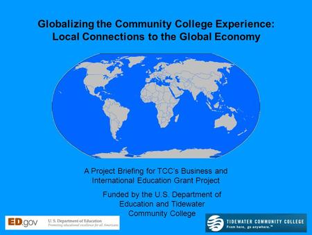 A Project Briefing for TCC's Business and International Education Grant Project Globalizing the Community College Experience: Local Connections to the.