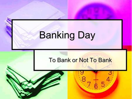 Banking Day To Bank or Not To Bank. Materials Question and Answer sheet for all members Question and Answer sheet for all members Packet (2 sets) Packet.
