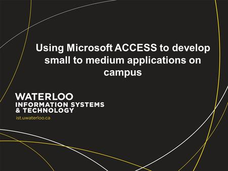 Using Microsoft ACCESS to develop small to medium applications on campus.