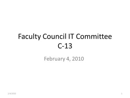 1 Faculty Council IT Committee C-13 February 4, 2010 2/4/2010.