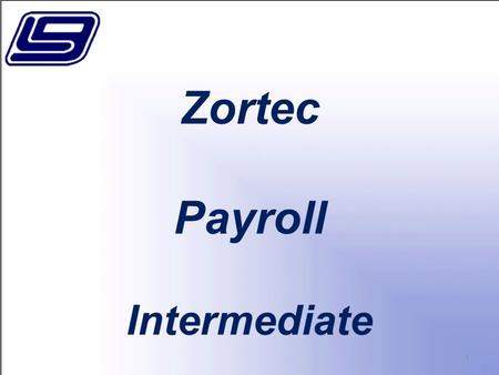 1 Zortec Payroll Intermediate. 2 In this session we will discuss LGC's Zortec Payroll System. Topics include mass changes to pay and deductions, deduction.