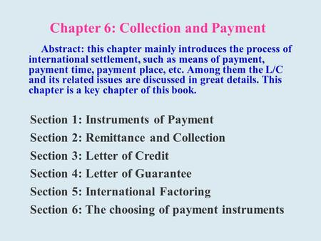 Chapter 6: Collection and Payment Abstract: this chapter mainly introduces the process of international settlement, such as means of payment, payment time,