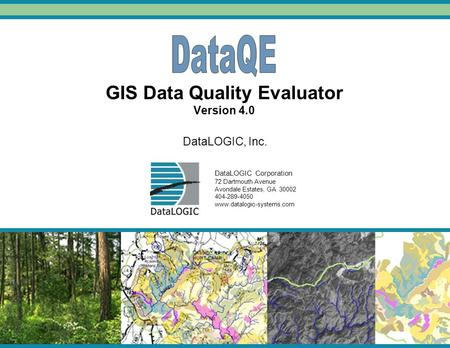 GIS Data Quality Evaluator Version 4.0 DataLOGIC, Inc. DataLOGIC Corporation 72 Dartmouth Avenue Avondale Estates, GA 30002 404-289-4050 www.datalogic-systems.com.