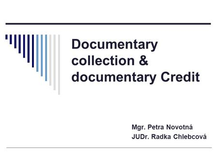 Documentary collection & documentary Credit Mgr. Petra Novotná JUDr. Radka Chlebcová.