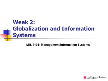 Week 2: Globalization and Information Systems MIS 2101: Management Information Systems.