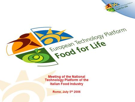 Meeting of the National Technology Platform of the Italian Food Industry Rome, July 5 th 2006.