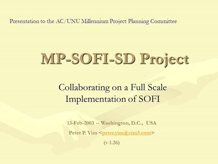 MP-SOFI-SD Project Collaborating on a Full Scale Implementation of SOFI 13-Feb-2003 -- Washington, D.C., USA Peter P. Yim (v 1.26) Presentation.