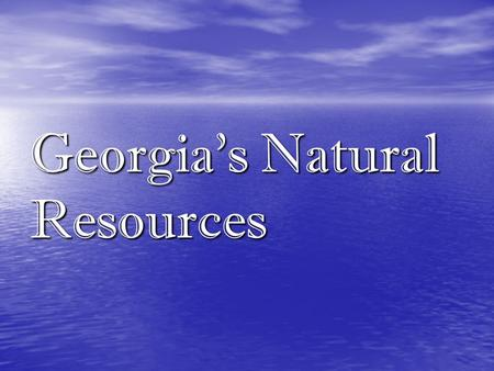 Georgia's Natural Resources Water Resources North Georgia does not have major underground sources of water. –Underground sources found south of the Fall.