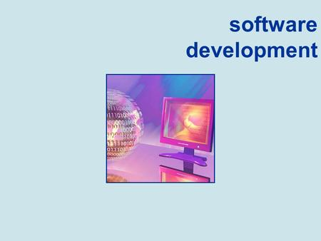Software Development software development. Software Development 1 - The Software Development Process 2 - Software Development Languages & Environments.