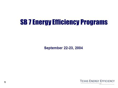 1 SB 7 Energy Efficiency Programs September 22-23, 2004.